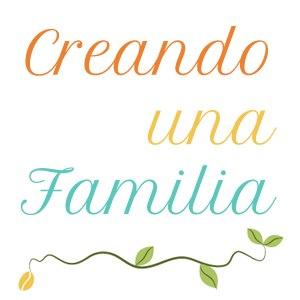 CREANDO UNA FAMILIA